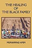 The Healing of the Black Family, Muhammad Amin, 1438942842
