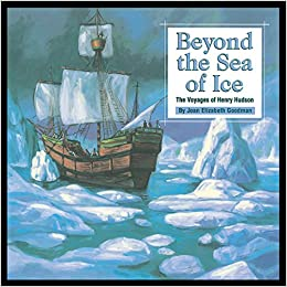 Beyond the Sea of Ice: The Voyages of Henry Hudson (Great Explorers