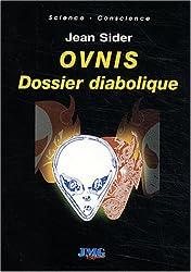 OVNIS : dossier diabolique : Désinformation, délires paranoïaques, crop-circles, hommes en noir et enlèvements