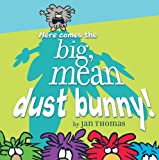 Download Here Comes the Big, Mean Dust Bunny! in PDF ePUB Free Online