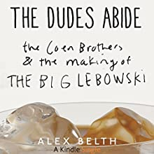 The Dudes Abide: The Coen Brothers and the Making of The Big Lebowski Audiobook by Alex Belth Narrated by Oliver Wyman