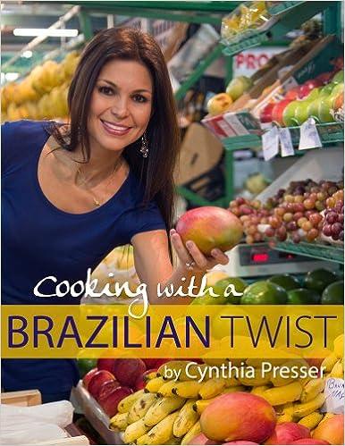 Cooking with a Brazilian Twist: Cynthia Presser: 9781628471809: Amazon.com: Books