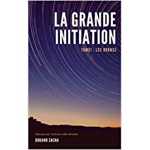 La grande initiation : Les drones: Découvrez l'univers passionnants des drones (French Edition)