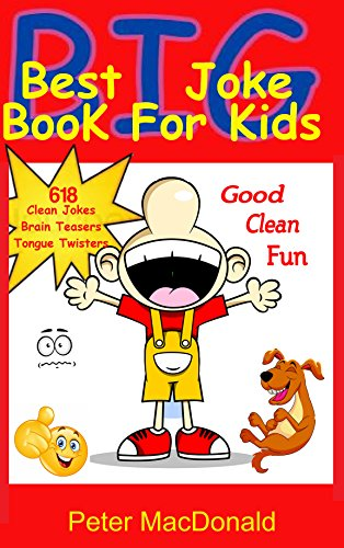 Best BIG Joke Book For Kids: Hundreds Of Good Clean Jokes,Brain Teasers and Tongue Twisters For Kids (Best Joke Book For Kids 6) ()