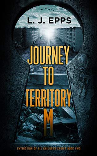 Journey To Territory M (Extinction Of All Children, Book 2) by [Epps, L.J.]