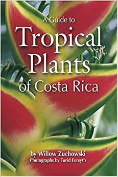 A Guide to Tropical Plants of Costa Rica: Willow Zuchowski