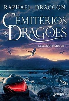 Cemitérios de Dragões (Legado Ranger Livro 1) por [Draccon, Raphael]