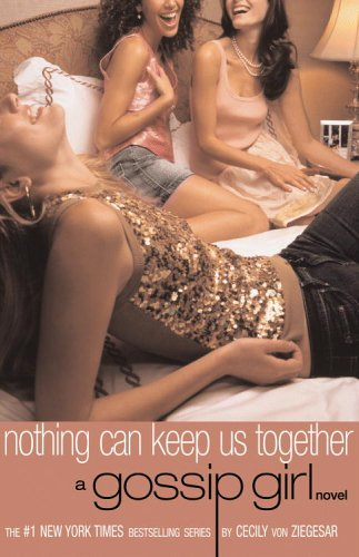 Nothing Can Keep Us Together (Gossip Girl, Book 8) - APPROVED