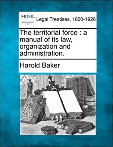 The territorial force: a manual of its law, organization and administration.