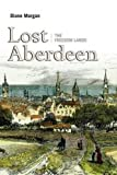 Front cover for the book Lost Aberdeen: The Freedom Lands by Diane Morgan
