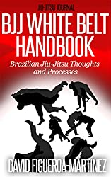 Bjj White Belt Handbook: Brazilian Jiu-Jitsu Thoughts and Processes