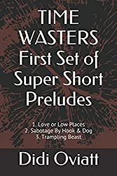 TIME WASTERS First Set of Super Short Preludes: 1. Love or Low Places  2. Sabotage By Hook & Dog  3. Trampling Beast