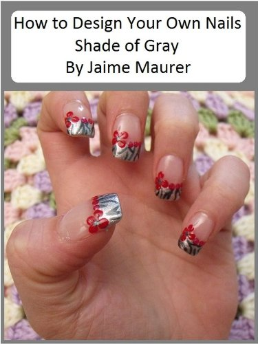 Shade Of Gray How To Design Your Own Nails Book 4 Kindle Edition