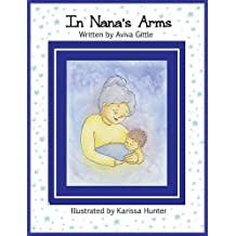 In Nana's Arms (A Book of Love for Grandma): A beautiful poem wrapped in Karissa Hunter's soft watercolor illustrations. Loved by grandmas and grandchildren everywhere!