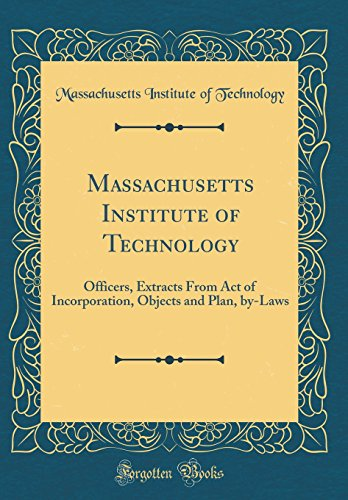 Massachusetts Institute of Technology: Officers, Extracts from Act of Incorporation, Objects and Plan, By-Laws (Classic Reprint)