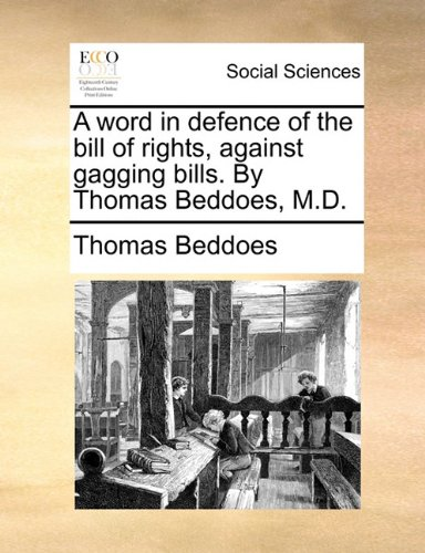 A word in defence of the bill of rights, against gagging bills. By Thomas Beddoes, M.D. pdf
