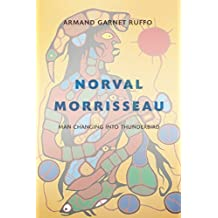 Norval Morrisseau: Man Changing into Thunderbird by Armand Garnet Ruffo (2015-04-14)