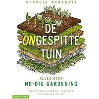 De ongespitte tuin: alles over no-dig gardening : moeiteloos bloemen, groenten en kruiden telen