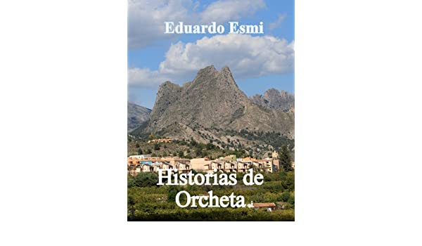 Amazon.com: Historias de Orcheta (Spanish Edition) eBook: Eduardo Esmi, Friedhelm Schmidt, Bianca Braselmann: Kindle Store