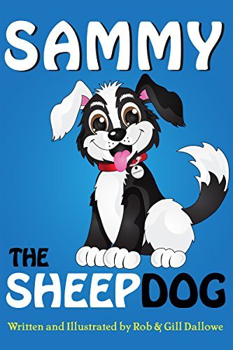 Sammy The Sheep Dog (Adventures of Sammy The Sheep Dog Book 1) by [Dallowe, Rob]