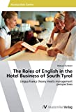 The Roles of English in the Hotel Business of South Tyrol: Lingua franca theory meets management perspectives by Manuel Gatterer (2012-04-02)