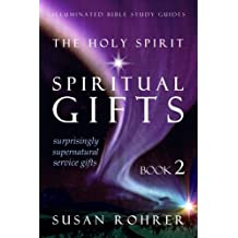 The Holy Spirit - Spiritual Gifts: Book 2: Surprisingly Supernatural Service Gifts