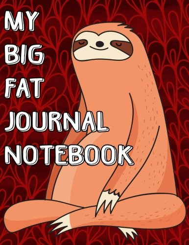 Download My Big Fat Journal Notebook Cute Sloth Meditating: Jumbo Sized Ruled Notebook Journal - 300 Plus Lined and Numbered Pages With Index For Journaling, ... by 11 Size (Jumbo Lined Journal) (Volume 15) ebook