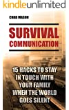 Survival Communication: 15 Hacks To Stay In Touch With Your Family When the World Goes Silent: (Prepper's Guid, Survival Guide, Survivalist, Safety, Urban ... Survival Skills Book) (Survival Books)