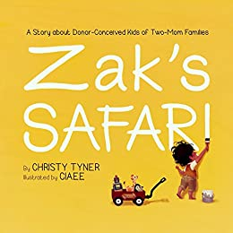 Zak's Safari: A Story About Donor-Conceived Kids of Two-Mom Families by [Tyner, Christy]
