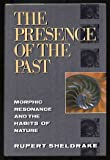 The Presence of the Past, Rupert Sheldrake, 0812916662