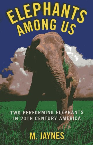 Read Online Elephants Among Us: Two Performing Elephants in 20th-Century America PDF