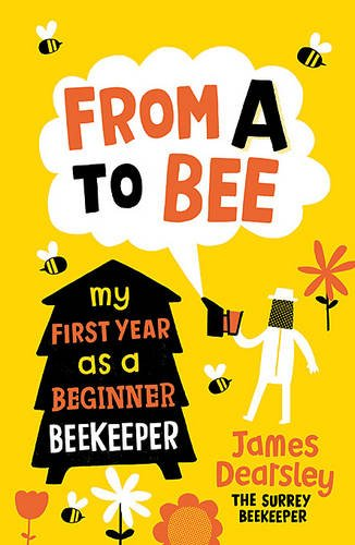 [Read] From A to Bee: My First Year as a Beginner Beekeeper DOC