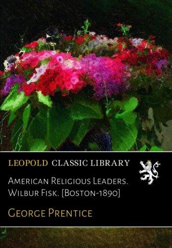 Read Online American Religious Leaders. Wilbur Fisk. [Boston-1890] pdf epub
