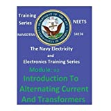 The Navy Electricity and Electronics Training Series Module 02 Introduction To Alternating Current And Transformers
