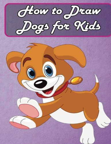 Buy How To Draw Dogs For Kids Easy Step By Step Guide For Kids Learn To Draw Cute Cartoon Animals Book Online At Low Prices In India How To Draw Dogs