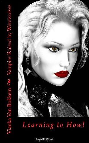 Vampire Raised by Werewolves: Learning to Howl: Vianka Van Bokkem