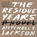 The Residue Years | Mitchell S. Jackson
