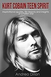 Kurt Cobain: teen spirit inspirational quotes, life lessons and insights of a fallen star (kurt cobain, inspirational quotes, biographies & memoirs, arts ... entertainers, pop culture) (English Edition)