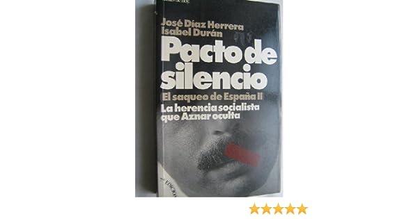 Pacto de silencio. El saqueo de España II. La herencia socialista que Aznar oculta: Amazon.es: DÍAZ HERRERA, José y DURÁN, Isabel: Libros