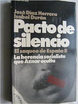 Pacto de silencio. El saqueo de España II. La herencia socialista ...