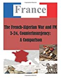 The French-Algerian War and FM 3-24, Counterinsurgency: a Comparison, U. S. Army U.S. Army Command and  Staff College, 1500383031