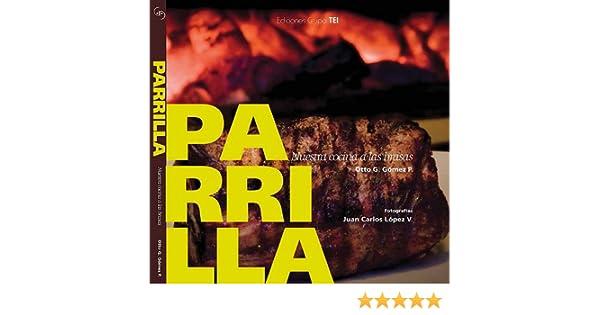 Parrilla. Nuestra cocina a las brasas: Otto Gómez Pernía ...