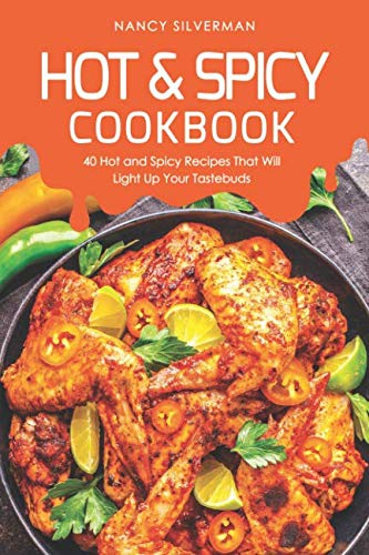Hot & Spicy Cookbook: 40 Hot and Spicy Recipes That Will Light Up Your Tastebuds