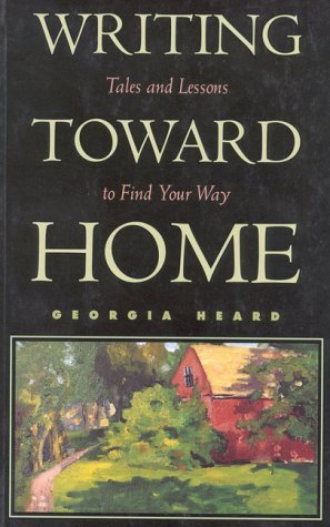 Writing Toward Home: Tales and Lessons to Find Your Way by Georgia Heard (1995-10-16)