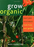 Grow Organic: Fruit and Vegetables Fresh from Your Garden