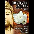 Transpersonal Awakening: Enlightenment and the Kundalini Hörbuch von Dr. Malcolm Wally, Dan Kahn, Ian Crane Gesprochen von: Dr. Malcolm Wally, Dan Kahn, Ian Crane, Frankie Ma