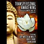 Transpersonal Awakening: Enlightenment and the Kundalini | Dr. Malcolm Wally,Dan Kahn,Ian Crane