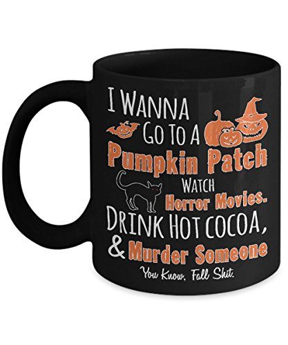 I Wanna Go To A Pumpkin Patch, Watch Horror Movies. Mug - Gift for Halloween Day for $<!--$16.95-->