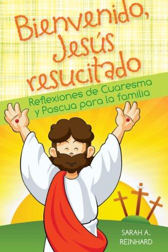 Bienvenido Jesús resucitado: Reflexiones de Cuaresma y ...