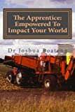 The Apprentice: Empowered to Impact Your World, Joshua Boateng, 1492954497